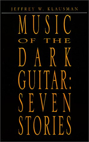 Music of the Dark Guitar by Jeffrey Klausman