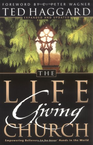 The Life Giving Church by Ted Haggard