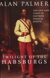 Twilight of the Habsburgs: The Life and Times of Emperor Francis Joseph (Paperback)