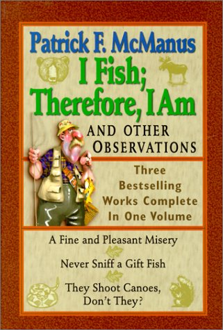 I Fish; Therefore, I Am by Patrick F. McManus