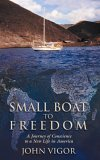 Small Boat to Freedom: A Journey of Conscience to a New Life in America
