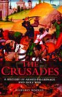 The Crusades - A History of Armed Pilgrimage and Holy War