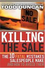 Killing the Sale: The 10 Fatal Mistakes Salespeople Make and How to Avoid Them