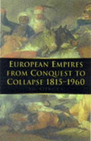 European Empires from Conquest to Collapse 1815-1960