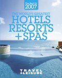 Travel + Leisure's The Best of 2007: The Year's Greatest Hotels, Resorts, and Spas