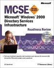 MCSE Microsoft Windows 2000 Directory Services Infrastructure Readiness Review; Exam 70-217