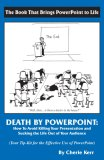 Death by Powerpoint: How to Avoid Killing You Presentation and Sucking the Life Out of Your Audience, Your Effective Tip-Kit for the Effective Use of Powerpoint