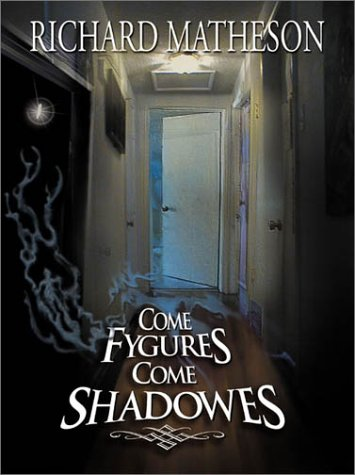 Come Fygures, Come Shadowes by Richard Matheson