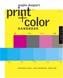 Graphic Designer's Print and Color Handbook: All You Need to Know about Color and Print from Concept to Final Output