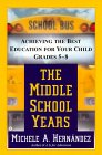 The Middle School Years: Achieving the Best Education for Your Child, Grades 5-8