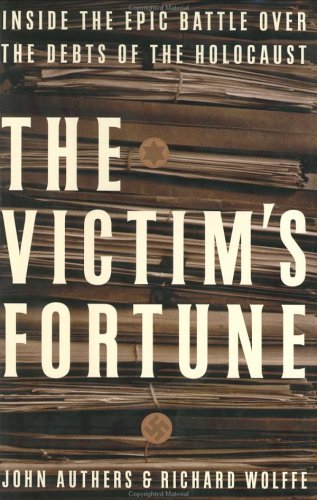 The Victims Fortune: Inside the Epic Battle Over the Debts of the Holocaust