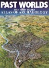 Past Worlds: The Times Atlas Of Archaeology