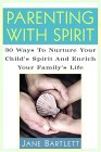 Parenting with Spirit: 30 Ways to Nurture Your Child's Spirituality and Enrich Your Family's Life
