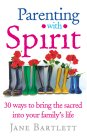 Parenting with Spirit: 30 Ways to Bring the Sacred into Your Family's Life