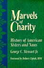 Marvels of Charity: History of American Sisters and Nuns