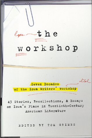The Workshop: Seven Decades of the Iowa Writers Workshop - 43 Stories, Recollections, &amp; Essays on Iowa's Place in Twentieth-Century American Literature