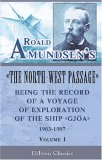 Roald Amundsen's The North West Passage: Being The Record Of A Voyage Of Exploration Of The Ship Gjoa, 1903 1907: Volume 1