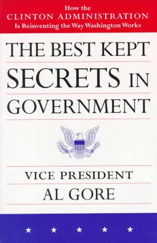 The Best Kept Secrets in Government: How the Clinton Administration Is Reinventing the Way Washington Works