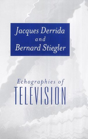 Download online Echographies of Television: In Search of New Lifestyles PDB by Jacques Derrida, Bernard Stiegler