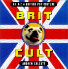 Brit Cult: An A-Z of British Pop Culture