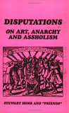 Disputations on Art, Anarchy and Assholism by Stewart Home