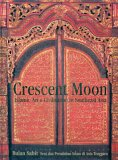 Crescent Moon: Islamic Art & Civilisation in Southeast Asia