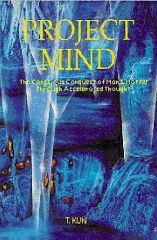 Project Mind: the Conscious Conquest of Man and Matter through Accelerated Thought