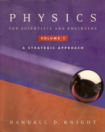 Physics for Scientists and Engineers: A Strategic Approach, Volume 1
