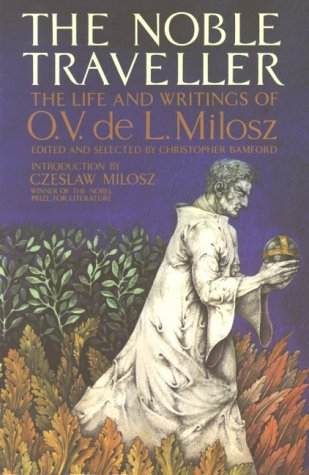 The Noble Traveller - The Life and Writings of O. V. de L. Mi... by O.V. de L. Milosz