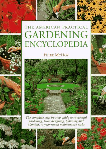 The American Practical Gardening Encyclopedia by Peter McHoy