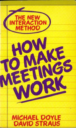 How To Make Meetings Work by david straus michael doyle