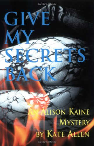 Review Give My Secrets Back: Alison Kaine Mystery (Alison Kaine Mystery #2) by Kate Allen ePub