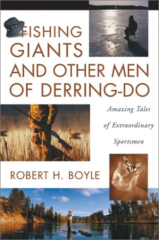 Fishing Giants and Other Men of Derring-Do by Robert H. Boyle