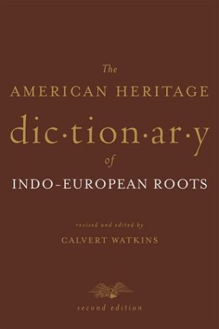 The American Heritage Dictionary of Indo-European Roots by Calvert Watkins