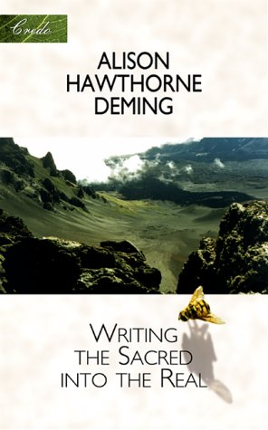 Writing the Sacred into the Real by Alison Hawthorne Deming
