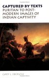 Ebersole, Captured by Texts: Puritan to Postmodern Images of Indian Captivity