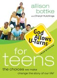 God Allows U-Turns for Teens: The Choices We Make Change the Story of Our Life