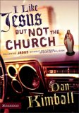 I Like Jesus But Not the Church: Following Jesus Without Following Organized Religion