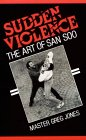 Sudden Violence: The Art of San Soo
