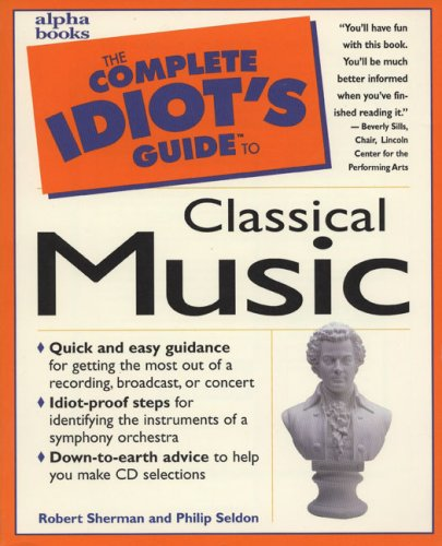 The Complete Idiot's Guide to Classical Music by Robert B. Sherman