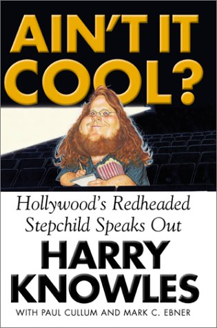 Get Ain't It Cool?: Hollywood's Redheaded Stepchild Speaks Out CHM by Harry Knowles, Mark Ebner, Paul Cullum