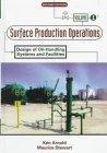Surface Production Operations: Volume 1 - Design of Oil-Handling Systems and Facilities