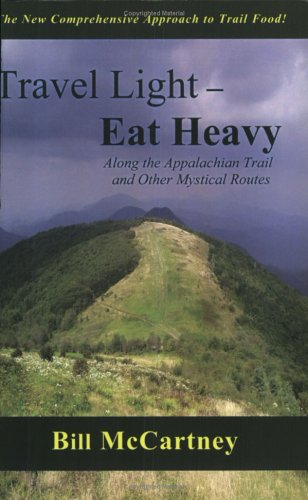 Travel Light, Eat Heavy Along The Appalachian Trail And Other Mystical Routes