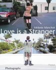 Melanie Manchot Love is a Stranger: Photographs
