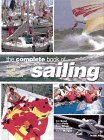 The Complete Book Of Sailing: Equipment * Boats * Competition * Techniques