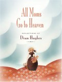 All Moms Go to Heaven by Dean Hughes