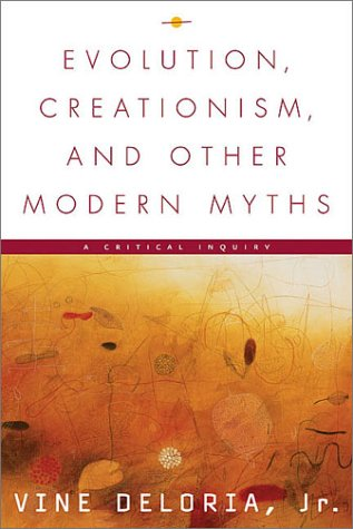 Evolution, Creationism, and Other Modern Myths by Vine Deloria Jr.