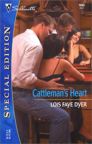 Cattleman's Heart (Silhouette Special Edition No. 1605) by Lois Faye Dyer