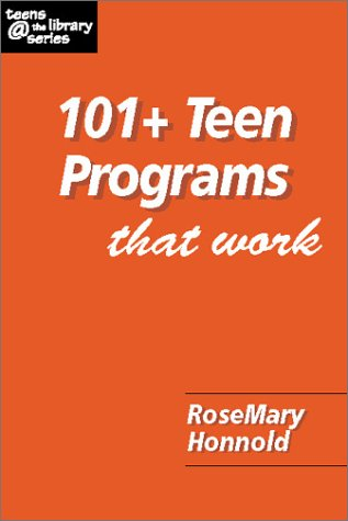101+ Teen Programs That Work (Teens @ the Library Series) (Teens   the Library Series)