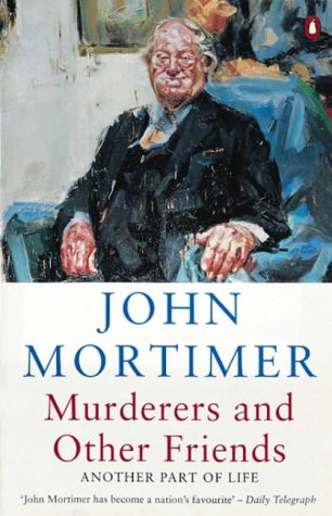 Murderers And Other Friends Another Part Of Life by John Mortimer